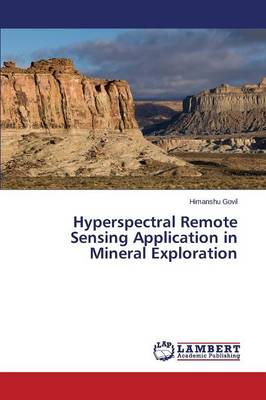 Hyperspectral Remote Sensing Application in Mineral Exploration (Paperback)