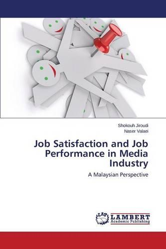Job Satisfaction and Job Performance in Media Industry (Paperback)