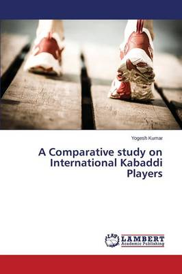 A Comparative Study on International Kabaddi Players (Paperback)