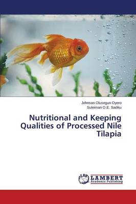 Nutritional and Keeping Qualities of Processed Nile Tilapia (Paperback)
