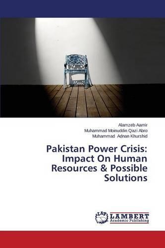 Pakistan Power Crisis: Impact on Human Resources & Possible Solutions (Paperback)