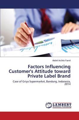 Factors Influencing Customer's Attitude Toward Private Label Brand (Paperback)