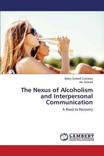 The Nexus of Alcoholism and Interpersonal Communication (Paperback)