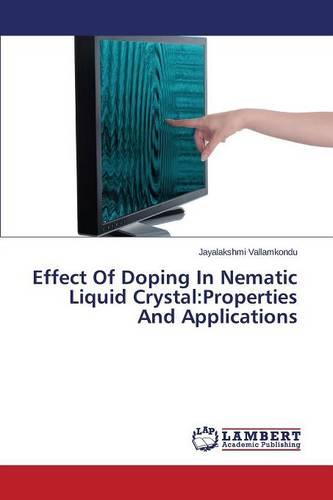 Effect of Doping in Nematic Liquid Crystal: Properties and Applications (Paperback)