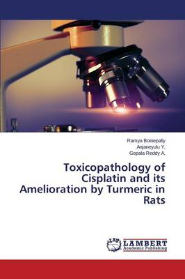 Toxicopathology of Cisplatin and Its Amelioration by Turmeric in Rats (Paperback)