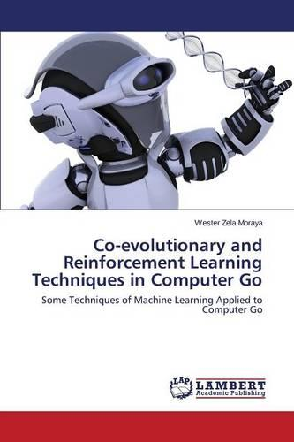 Co-Evolutionary and Reinforcement Learning Techniques in Computer Go (Paperback)