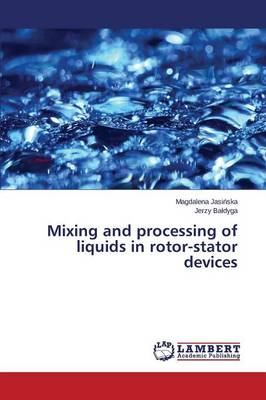 Mixing and Processing of Liquids in Rotor-Stator Devices (Paperback)
