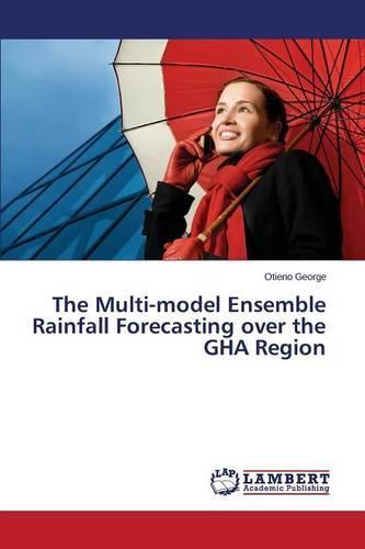 The Multi-Model Ensemble Rainfall Forecasting Over the Gha Region (Paperback)