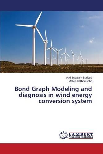 Bond Graph Modeling and Diagnosis in Wind Energy Conversion System (Paperback)