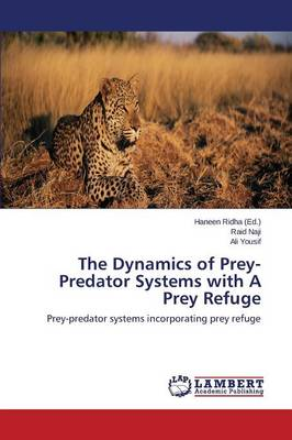 The Dynamics of Prey-Predator Systems with a Prey Refuge (Paperback)
