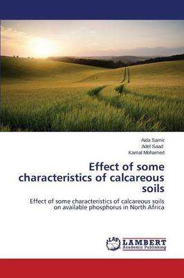 Effect of Some Characteristics of Calcareous Soils (Paperback)