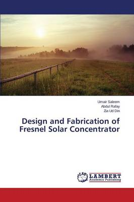 Design and Fabrication of Fresnel Solar Concentrator (Paperback)