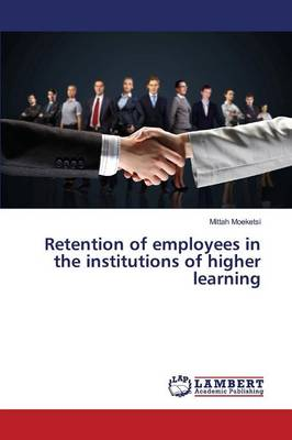 Retention of Employees in the Institutions of Higher Learning (Paperback)