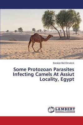 Some Protozoan Parasites Infecting Camels at Assiut Locality, Egypt (Paperback)