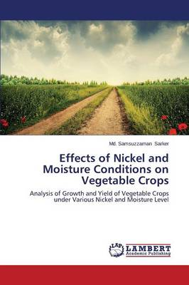 Effects of Nickel and Moisture Conditions on Vegetable Crops (Paperback)