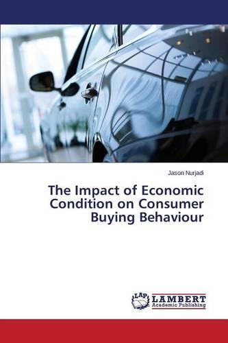 The Impact of Economic Condition on Consumer Buying Behaviour (Paperback)