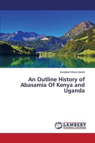 An Outline History of Abasamia of Kenya and Uganda (Paperback)