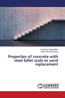 Properties of Concrete with Steel Billet Scale as Sand Replacement (Paperback)