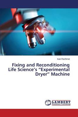 Fixing and Reconditioning Life Science's Experimental Dryer Machine (Paperback)