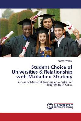 Student Choice of Universities & Relationship with Marketing Strategy (Paperback)