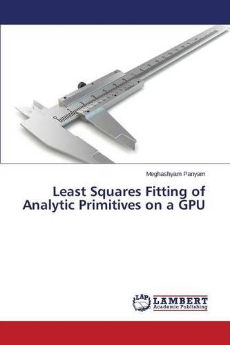 Least Squares Fitting of Analytic Primitives on a Gpu (Paperback)