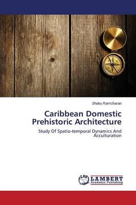 Caribbean Domestic Prehistoric Architecture (Paperback)