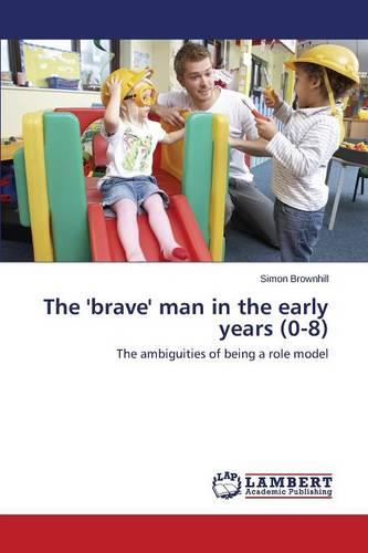 The 'Brave' Man in the Early Years (0-8) (Paperback)