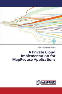A Private Cloud Implementation for Mapreduce Applications (Paperback)