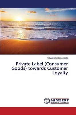 Private Label (Consumer Goods) Towards Customer Loyalty (Paperback)