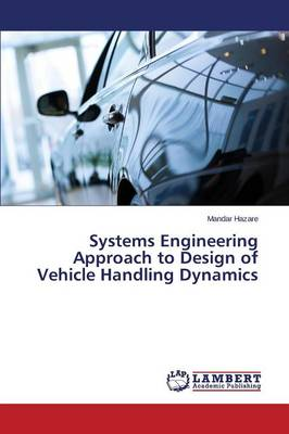 Systems Engineering Approach to Design of Vehicle Handling Dynamics (Paperback)