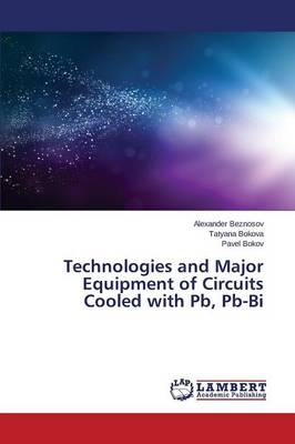 Technologies and Major Equipment of Circuits Cooled with PB, PB-Bi (Paperback)