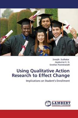 Using Qualitative Action Research to Effect Change (Paperback)