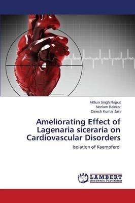 Ameliorating Effect of Lagenaria Siceraria on Cardiovascular Disorders (Paperback)