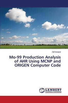 Mo-99 Production Analysis of Ahr Using McNp and Origen Computer Code (Paperback)