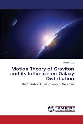 Motion Theory of Graviton and Its Influence on Galaxy Distribution (Paperback)