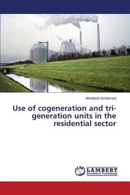 Use of Cogeneration and Tri-Generation Units in the Residential Sector (Paperback)