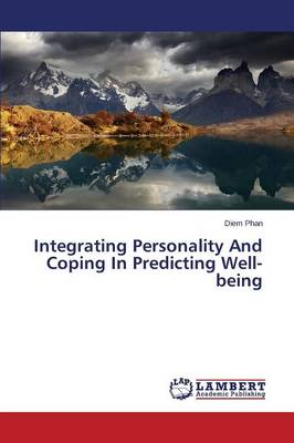 Integrating Personality and Coping in Predicting Well-Being (Paperback)