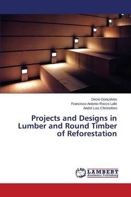 Projects and Designs in Lumber and Round Timber of Reforestation (Paperback)