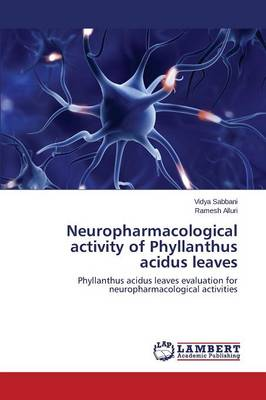 Neuropharmacological Activity of Phyllanthus Acidus Leaves (Paperback)