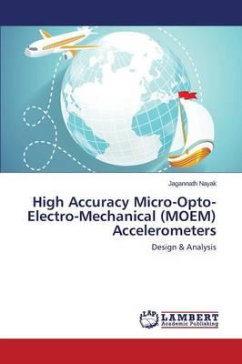 High Accuracy Micro-Opto-Electro-Mechanical (Moem) Accelerometers (Paperback)