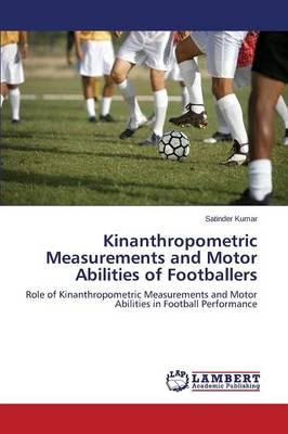 Kinanthropometric Measurements and Motor Abilities of Footballers (Paperback)
