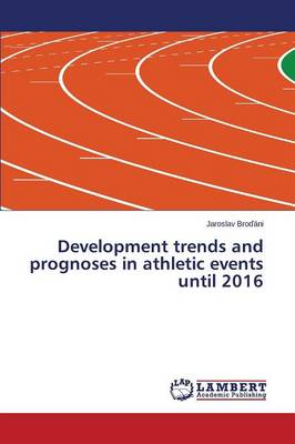 Development Trends and Prognoses in Athletic Events Until 2016 (Paperback)