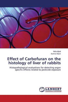 Effect of Carbofuran on the Histology of Liver of Rabbits (Paperback)