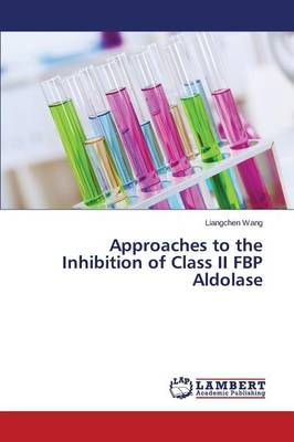 Approaches to the Inhibition of Class II Fbp Aldolase (Paperback)