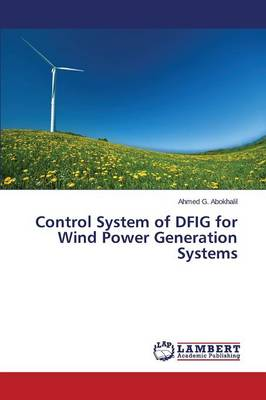 Control System of Dfig for Wind Power Generation Systems (Paperback)