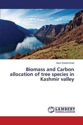 Biomass and Carbon Allocation of Tree Species in Kashmir Valley (Paperback)