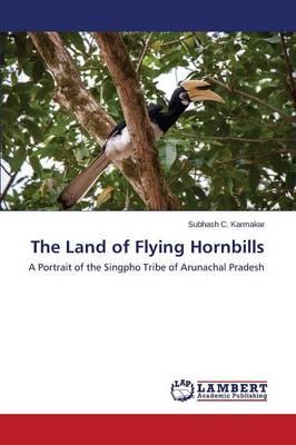 The Land of Flying Hornbills (Paperback)