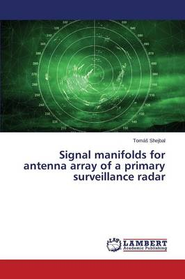 Signal Manifolds for Antenna Array of a Primary Surveillance Radar (Paperback)