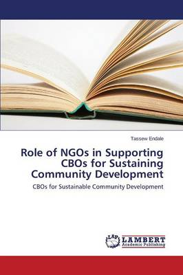 Role of Ngos in Supporting Cbos for Sustaining Community Development (Paperback)