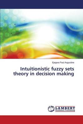Intuitionistic Fuzzy Sets Theory in Decision Making (Paperback)